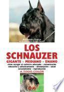 Los Schnauzer: Cómo Escoger El Cachorro Adecuado   Comunicación Educación Y Adiestramiento   Alimentación   Salud Acicalamiento   Reproducción