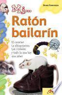 libro Mi... Ratón Bailarín: El Carácter, La Alimentación, Los Cuidados Y Todo Lo Que Hay Que Saber