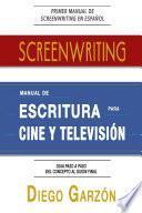Screenwriting: Manual De Escritura Para Cine Y Televisión