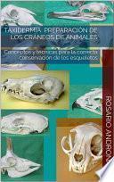 libro Taxidermia: Preparación De Los Cráneos De Animales   Conceptos Y Técnicas Para La Correcta Conservación De Los Esqueletos