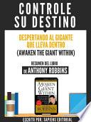 Controle Su Destino: Despertando Al Gigante Que Lleva Dentro (awaken The Giant Within)