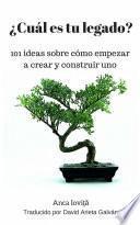 libro ¿cuál Es Tu Legado? 101 Ideas Sobre Cómo Empezar A Crear Y Construir Uno