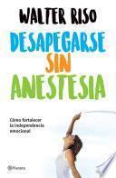 libro Desapegarse Sin Anestesia (edición Mexicana)