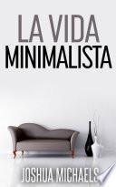 libro La Vida Minimalista: Simplifica, Organiza Y Ordena Tu Vida