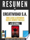 Resumen De  Creatividad Sa: Como Llevar La Inspiracion Hasta El Infinito Y Mas Alla   De Ed Catmull