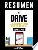 Resumen De  Drive: La Sorprendente Verdad Sobre Que Nos Motiva   De Daniel Pink