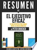 Resumen De  El Ejecutivo Eficaz: La Guia Definitiva Para Lograr Hacer Las Cosas Correctas   De Peter Drucker
