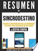 Resumen De  Sincrodestino: Descifra El Significado Oculto De Las Coincidencias En Tu Vida Y Crea Los Milagros Que Haz Sońado   De Deepak Chopra