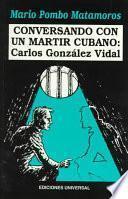 libro Conversando Con Un Mártir Cubano