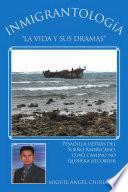 Inmigrantolog¡a.  La Vida Y Sus Dramas