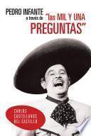 Pedro Infante A TravÉs De  Las Mil Y Una Preguntas