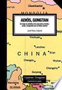 libro Adiós, Gongtan. Un Viaje En Autobús, Tren, Taxi, Barca, Triciclo, Moto Y Furgoneta Por La China Central