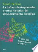 libro La Bañera De Arquímedes Y Otras Historias Del Descubrimiento Científico