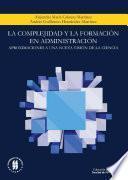 libro La Complejidad Y La Formación En Administración: Aproximaciones A Una Nueva Visión De La Ciencia