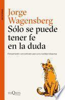 libro Sólo Se Puede Tener Fe En La Duda
