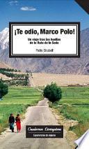 libro Te Odio, Marco Polo. Un Viaje Tras Las Huellas De La Ruta De La Seda