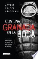 libro Con Una Granada En La Boca. Heridas De Guerra Del Narcotráfico En México