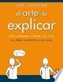 libro El Arte De Explicar. Cómo Presentar Y Vender Con éxito Tus Ideas, Productos Y Servicios