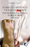 libro Fomento ArtÍstico Y Sociedad Liberal. Exposiciones Nacionales De Bellas Artes (1917 1936)