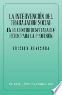 libro La Intervención Del Trabajador Social En El Centro Hospitalario Retos Para La Profesión.