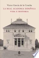libro La Real Academia Española. Vida E Historia