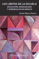 libro Los Límites De La Escuela. Educación, Desigualdad Y Aprendizajes En México