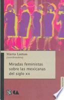 libro Miradas Feministas Sobre Las Mexicanas Del Siglo Xx