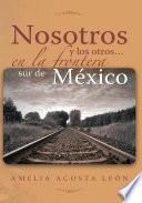 libro Nosotros Y Los Otros... En La Frontera Sur De México