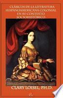 Clásicos De La Literatura Hispanoamericana Colonial En Su Contexto Sociohistórico