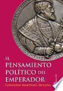 El Pensamiento Político Del Emperador.viii Premio De Investigación Ex Aequo De La Fundación Caballeros De Yuste, 2017