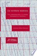 La Escritura Mirada. Una Aproximación A La Poesía Experimental Española