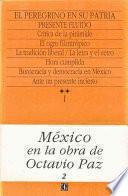 Mexico En La Obra De Octavio Paz, I. El Peregrino En Su Patria: Historia Y Politica De Mexico, 2. Presente Fluido