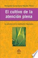 libro El Cultivo De La Atencion Plena: La Practica De La Meditacion Vipassana