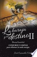 libro La Baraja Y Tú Destino Ii (baraja Española), Conjuros Y Limpias Para Eliminar La Mala Energía.