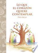 libro Lo Que El Corazón Quiere Contemplar