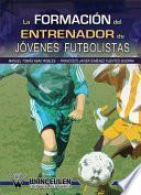 libro La Formación Del Entrenador De Jóvenes Futbolistas