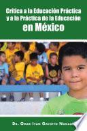 libro Crítica A La Educación Práctica Y A La Práctica De La Educación En México