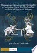 Historia Económica Y Social De La Compañía Y Cooperativa Minera  Las Dos Estrellas  En El Oro Y Tlalpujahua, 1898 1959