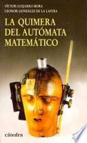 libro La Quimera Del Autómata Matemático
