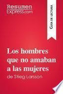 libro Los Hombres Que No Amaban A Las Mujeres De Stieg Larsson (guía De Lectura)