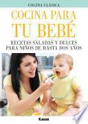 libro Cocina Para Tu Bebe. Recetas Saladas Y Dulces Para Niños De Hasta Dos Años.