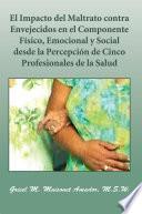 libro El Impacto Del Maltrato Contra Envejecidos En El Componente Físico, Emocional Y Social Desde La Percepción De Cinco Profesionales De La Salud