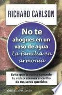 libro No Te Ahogues En Un Vaso De Agua/don T Sweat The Small Stuff With Your Family