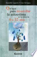libro Que Hacer Para Desarrollar La Autoestima En Los Ninos De 6 A 12