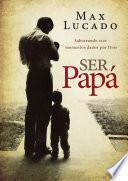 libro Ser Papa: Saboreando Esos Momentos Dados Por Dios = Dad Time