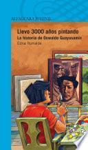 libro Llevo 3000 Años Pintando. La Historia De Oswaldo Guayasamín