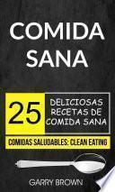 libro Comida Sana: 25 Deliciosas Recetas De Comida Sana (comidas Saludables: Clean Eating)