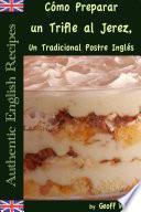 libro Cómo Preparar Un Trifle Al Jerez, Un Tradicional Postre Inglés (auténticas Recetas Inglesas Libro 2)