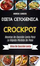 libro Dieta Cetogénica: Crockpot: Recetas De Cocción Lenta Para La Rápida Pérdida De Peso (ollas De Cocción Lenta)