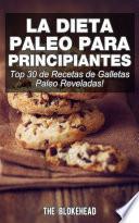 libro La Dieta Paleo Para Principiantes ¡top 30 De Recetas De Galletas Paleo Reveladas!